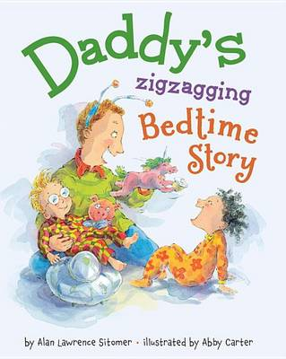 Daddy's Zigzagging Bedtime Story by Abby Carter