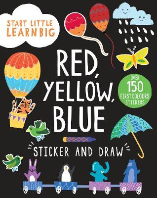 Start Little Learn Big Red, Yellow, Blue Sticker and Draw by Susan Fairbrother