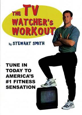 The TV Watcher's Workout by Stewart Smith