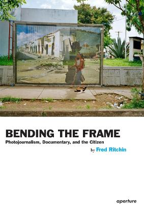 Bending the Frame by Fred Ritchin