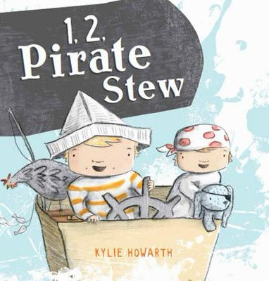 One, Two, Pirate Stew by Kylie Howarth