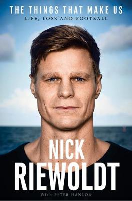 The The Things That Make Us: Life, Loss and Football by Nick Riewoldt