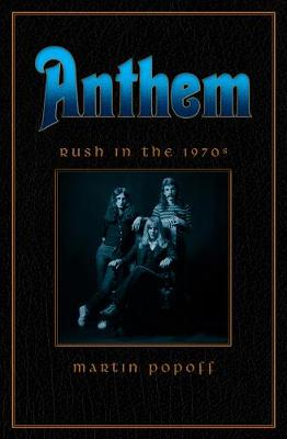 Anthem: Rush In The 70s by Martin Popoff