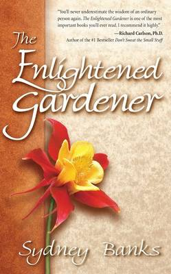 Enlightened Gardener, The by Sydney Banks