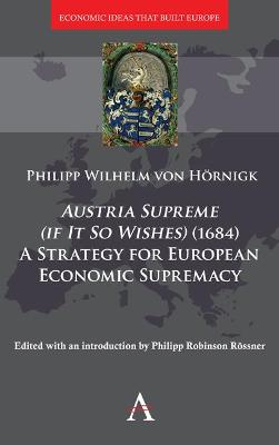 Austria Supreme (if it so Wishes) (1684): 'A Strategy for European Economic Supremacy' by Philipp Roessner