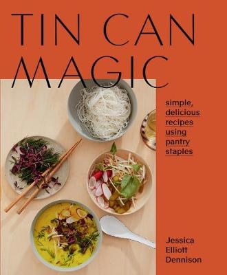 Tin Can Magic: Simple, Delicious Recipes Using Pantry Staples by Jessica Elliott Dennison