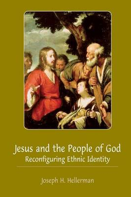 Jesus and the People of God by Joseph H. Hellerman