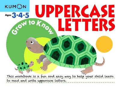 Grow to Know Uppercase Letters: Ages 3 4 5 by Kumon Publishing