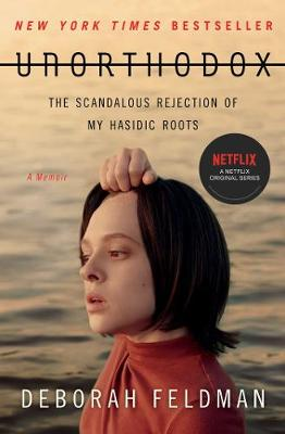 Unorthodox: The Scandalous Rejection of My Hasidic Roots by Deborah Feldman