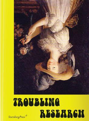 Troubling Research - Performing Knowledge in the Arts by Carola Dertnig
