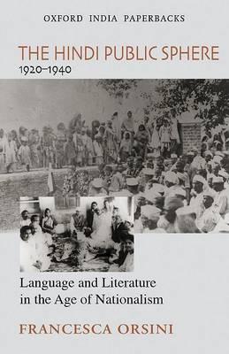 The Hindi Public Sphere 1920-1940 by Francesca Orsini