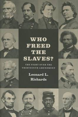 Who Freed the Slaves? by Leonard L. Richards