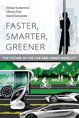 Faster, Smarter, Greener: The Future of the Car and Urban Mobility by Venkat Sumantran