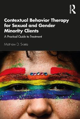 Contextual Behavior Therapy for Sexual and Gender Minority Clients: A Practical Guide to Treatment book
