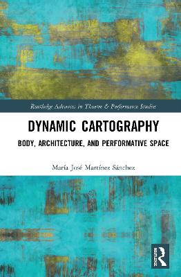 Dynamic Cartography: Body, Architecture, and Performative Space book