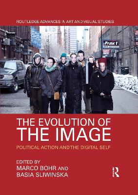The The Evolution of the Image: Political Action and the Digital Self by Marco Bohr