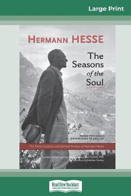The The Seasons of the Soul: The Poetic Guidance and Spiritual Wisdom of Herman Hesse (16pt Large Print Edition) by Hermann Hesse