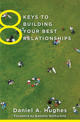 8 Keys to Building Your Best Relationships by Daniel A. Hughes
