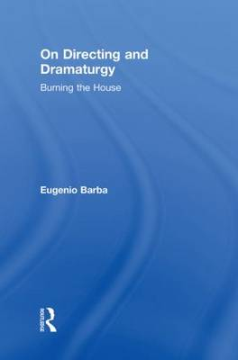 On Directing and Dramaturgy by Eugenio Barba