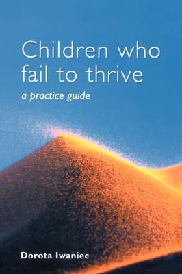 Children who Fail to Thrive by Dorota Iwaniec