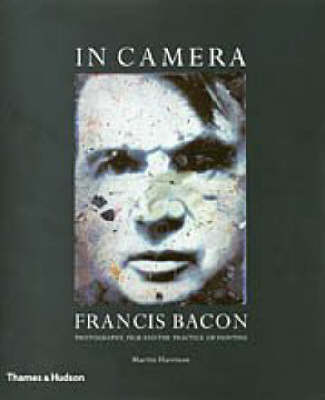 In Camera - Francis Bacon: Film, Phot by Martin Harrison