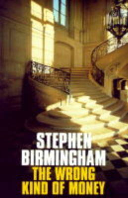 The Wrong Kind of Money by Stephen Birmingham
