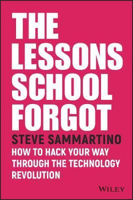 The Lessons School Forgot by Steve Sammartino
