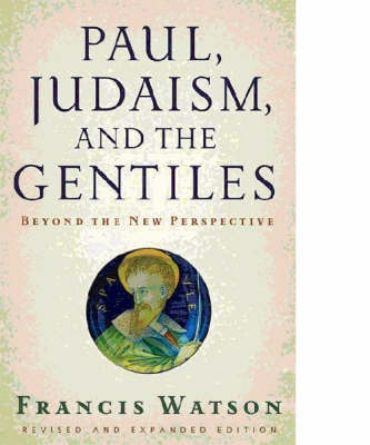 Paul, Judaism and the Gentiles by Francis Watson