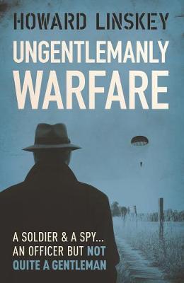 Ungentlemanly Warfare by Howard Linskey