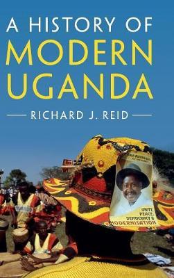 A History of Modern Uganda by Richard J. Reid