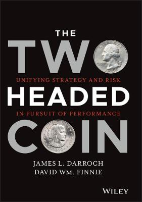 The Two Headed Coin: Unifying Strategy and Risk in Pursuit of Performance by James L. Darroch