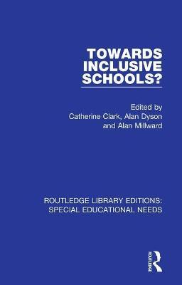 Towards Inclusive Schools? by Catherine Clark