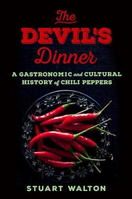 The Devil's Dinner: A Gastronomic and Cultural History of Chili Peppers book