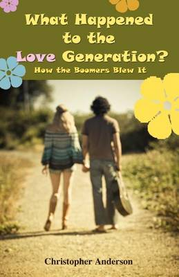 What Happened to the Love Generation? by Christopher Anderson