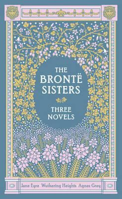 The Bronte Sisters Three Novels (Barnes & Noble Collectible Classics: Omnibus Edition): Jane Eyre - Wuthering Heights - Agnes Grey by Charlotte Bronte