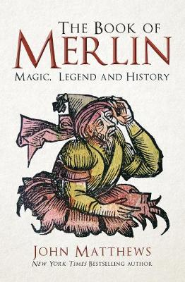 The Book of Merlin: Magic, Legend and History by John Matthews