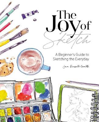 The Joy of Sketch: A beginner's guide to sketching the everyday by Jen Russell-Smith