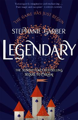 Legendary: The magical Sunday Times bestselling sequel to Caraval by Stephanie Garber