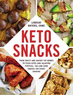 Keto Snacks: From Sweet and Savory Fat Bombs to Pizza Bites and Jalapeno Poppers, 100 Low-Carb Snacks for Every Craving by Lindsay Boyers