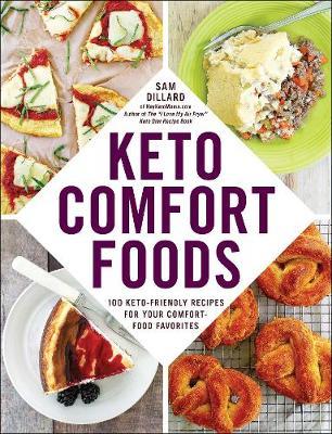 Keto Comfort Foods: 100 Keto-Friendly Recipes for Your Comfort-Food Favorites by Sam Dillard