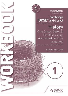 Cambridge IGCSE and O Level History Workbook 1 - Core content Option B: The 20th century: International Relations since 1919 by Benjamin Harrison