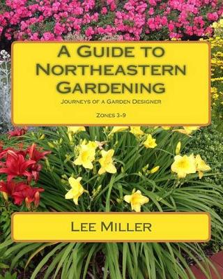 A Guide to Northeastern Gardening by Lee Miller