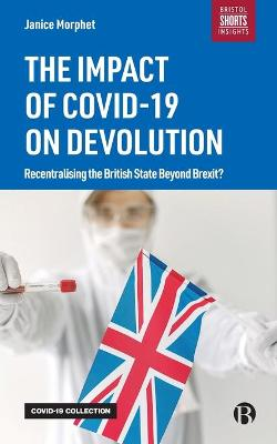 The Impact of COVID-19 on Devolution: Recentralising the British State Beyond Brexit? by Janice Morphet