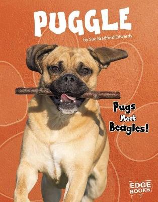 Puggle: Pugs Meet Beagles! by Sue Bradford Edwards