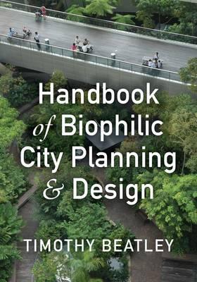 Handbook of Biophilic City Planning & Design by Timothy Beatley