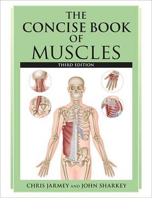 Concise Book Of Muscles, Third Edition by Chris Jarmey