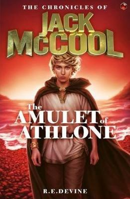 The Chronicles of Jack McCool - The Amulet of Athlone by R.E Devine