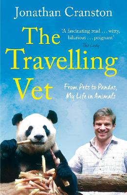 The Travelling Vet: From pets to pandas, my life in animals by Jonathan Cranston