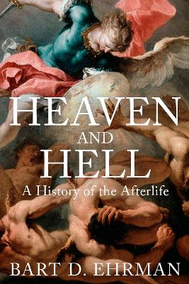 Heaven and Hell: A History of the Afterlife by Bart D. Ehrman