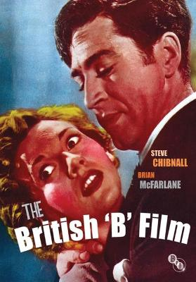The British 'B' Film by Steve Chibnall
